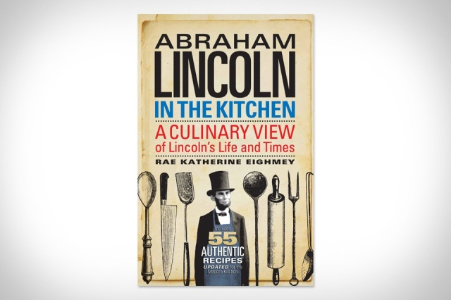 Abraham Lincoln in the Kitchen: A Culinary View of Lincoln's Life and Times: Rae Katherine Eighmey: 9781588344557: Amazon.com: Books
